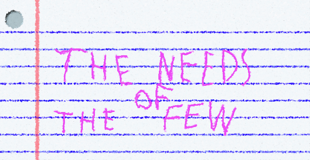 THE NEEDS OF THE FEW