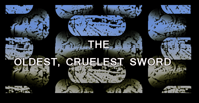 THE OLDEST, CRUELEST SWORD