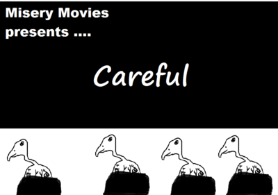 Misery Movies: Episode 1 – Careful
