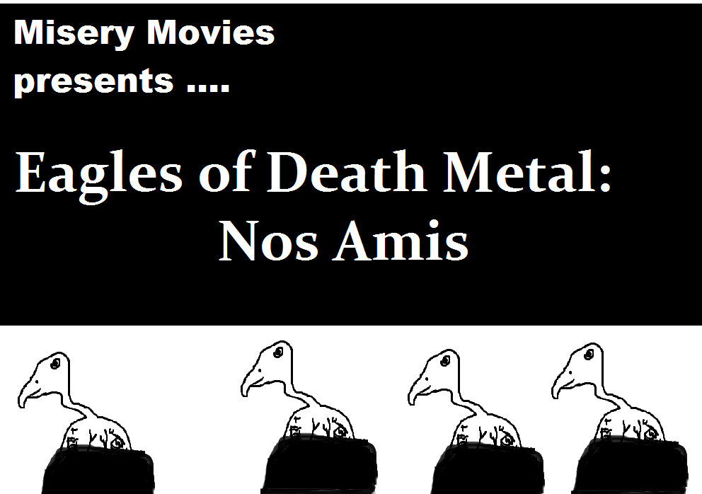 Misery Movies: Episode 9 – Eagles of Death Metal: Nos Amis